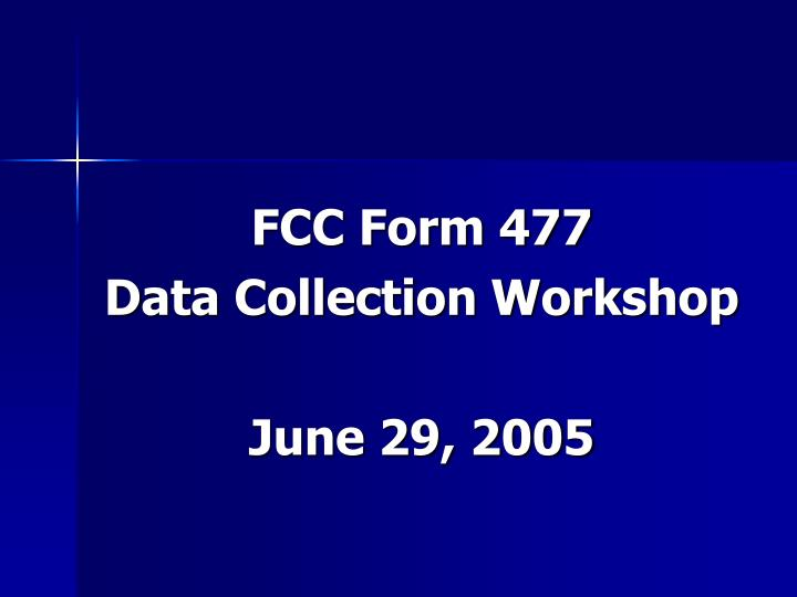 Fcc form 477 data collection workshop june 29 2005 l.jpg