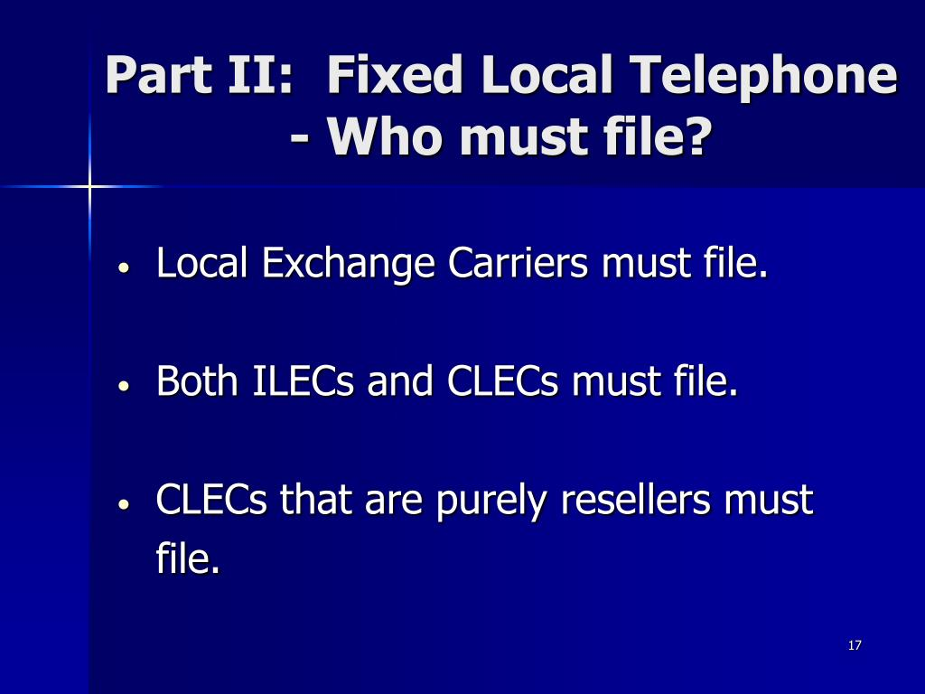 Part II:  Fixed Local Telephone - Who must file?