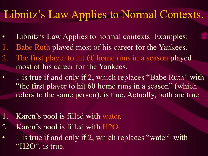 Libnitz's Law Applies to Normal Contexts.