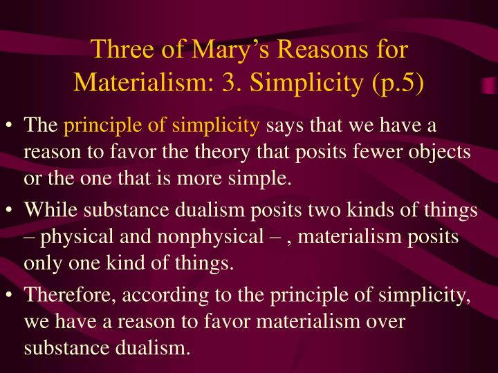 Three of Mary's Reasons for Materialism: 3. Simplicity (p.5)