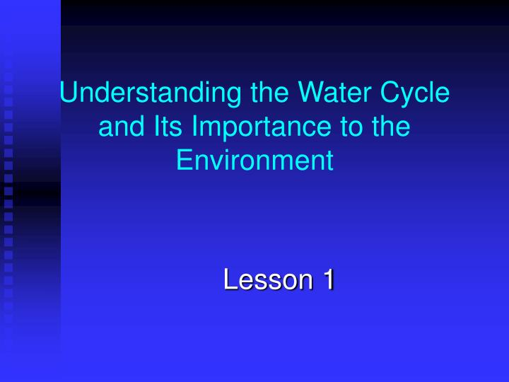 Understanding the water cycle and its importance to the environment