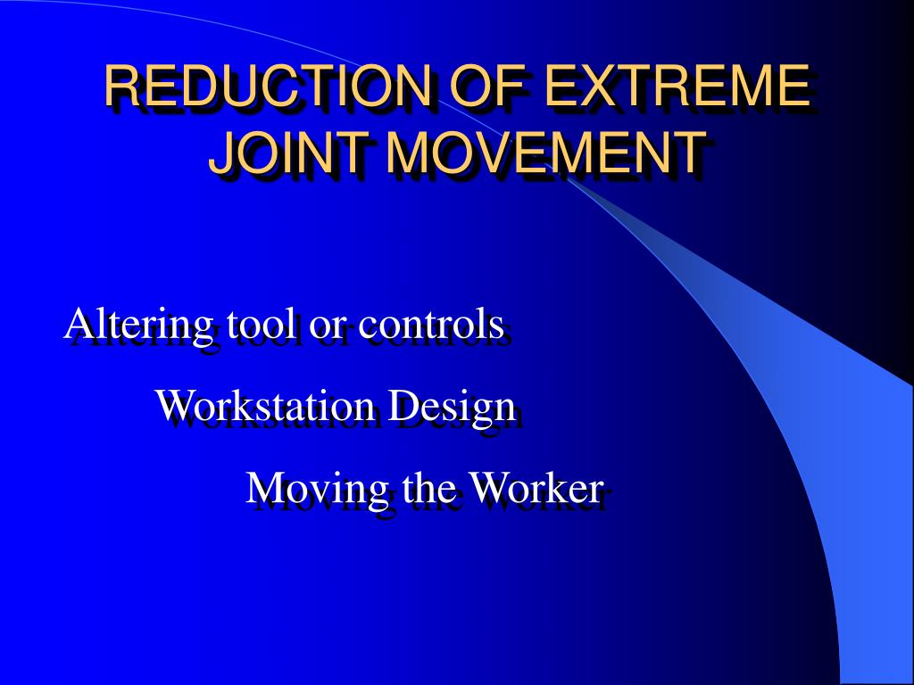 REDUCTION OF EXTREME JOINT MOVEMENT