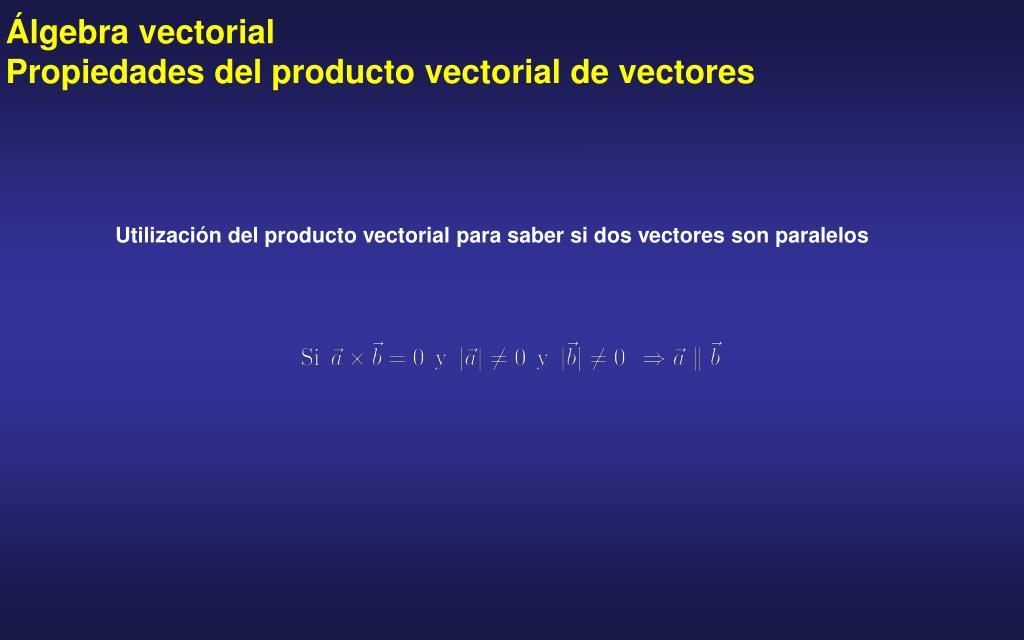 Álgebra vectorial                     Propiedades del producto vectorial de vectores