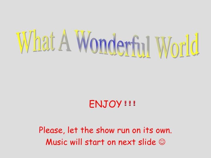 Enjoy please let the show run on its own music will start on next slide