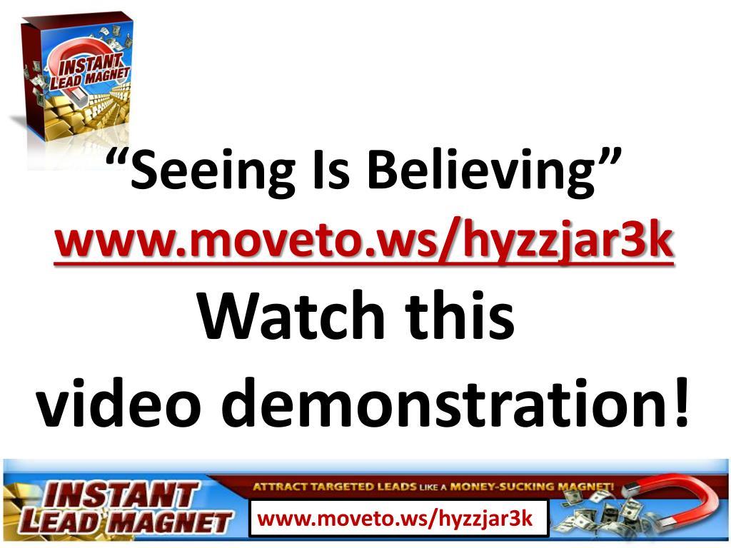 """""""Seeing Is Believing"""""""