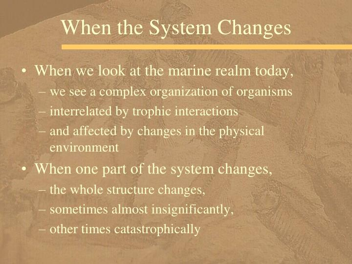 When the System Changes