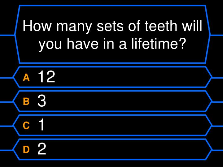 How many sets of teeth will you have in a lifetime?