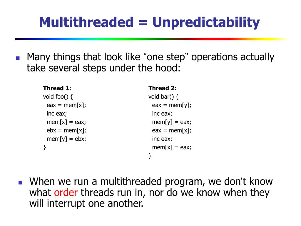 Multithreaded = Unpredictability