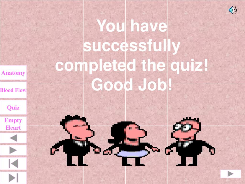 You have successfully completed the quiz!  Good Job!
