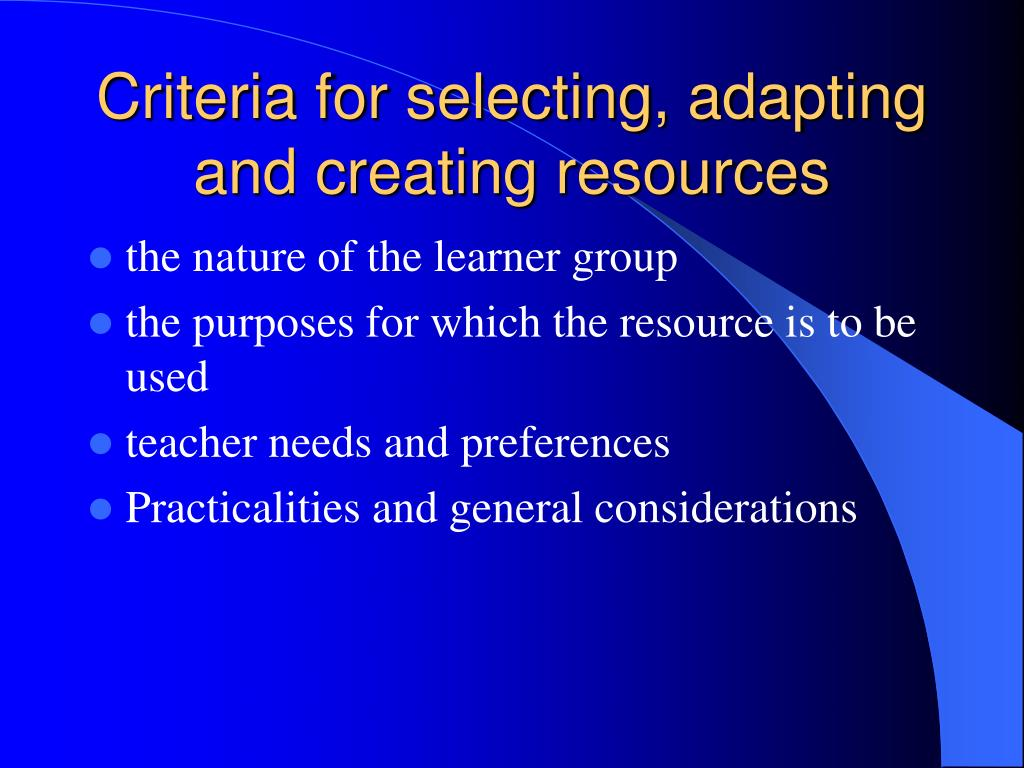 Criteria for selecting, adapting and creating resources