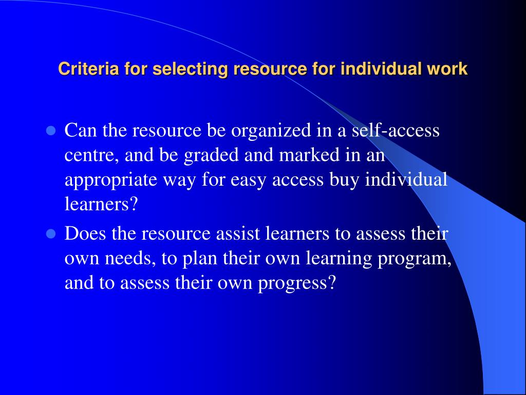 Criteria for selecting resource for individual work