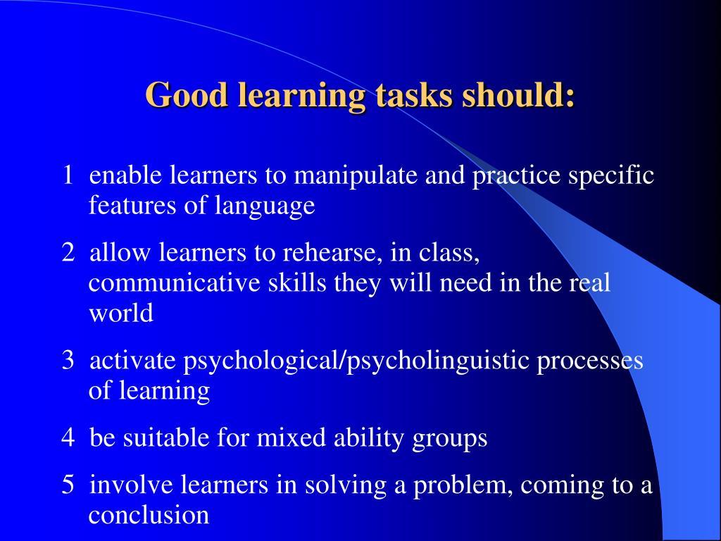 Good learning tasks should: