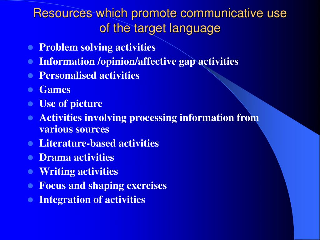 Resources which promote communicative use of the target language