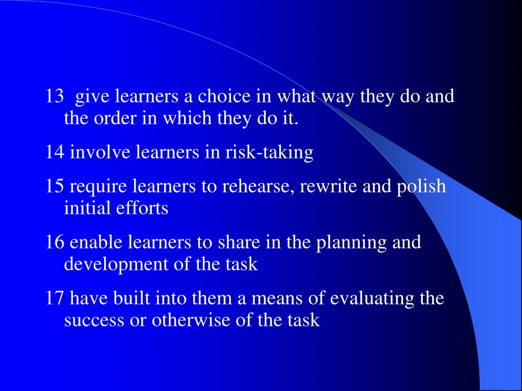 13  give learners a choice in what way they do and the order in which they do it.