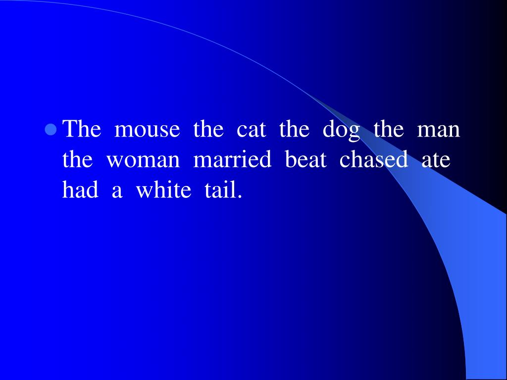 The  mouse  the  cat  the  dog  the  man  the  woman  married  beat  chased  ate  had  a  white  tail.