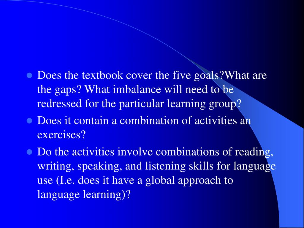Does the textbook cover the five goals?What are the gaps? What imbalance will need to be redressed for the particular learning group?