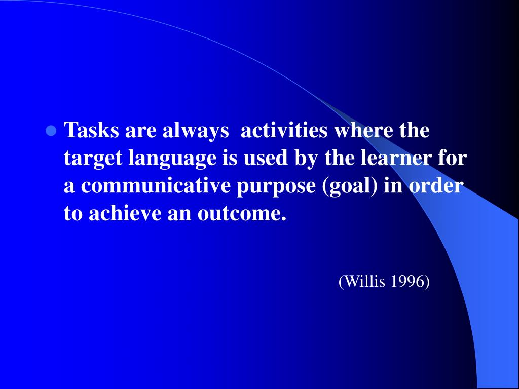 Tasks are always  activities where the target language is used by the learner for a communicative purpose (goal) in order to achieve an outcome.