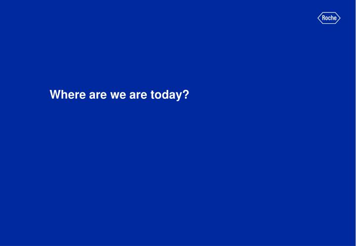 Where are we are today
