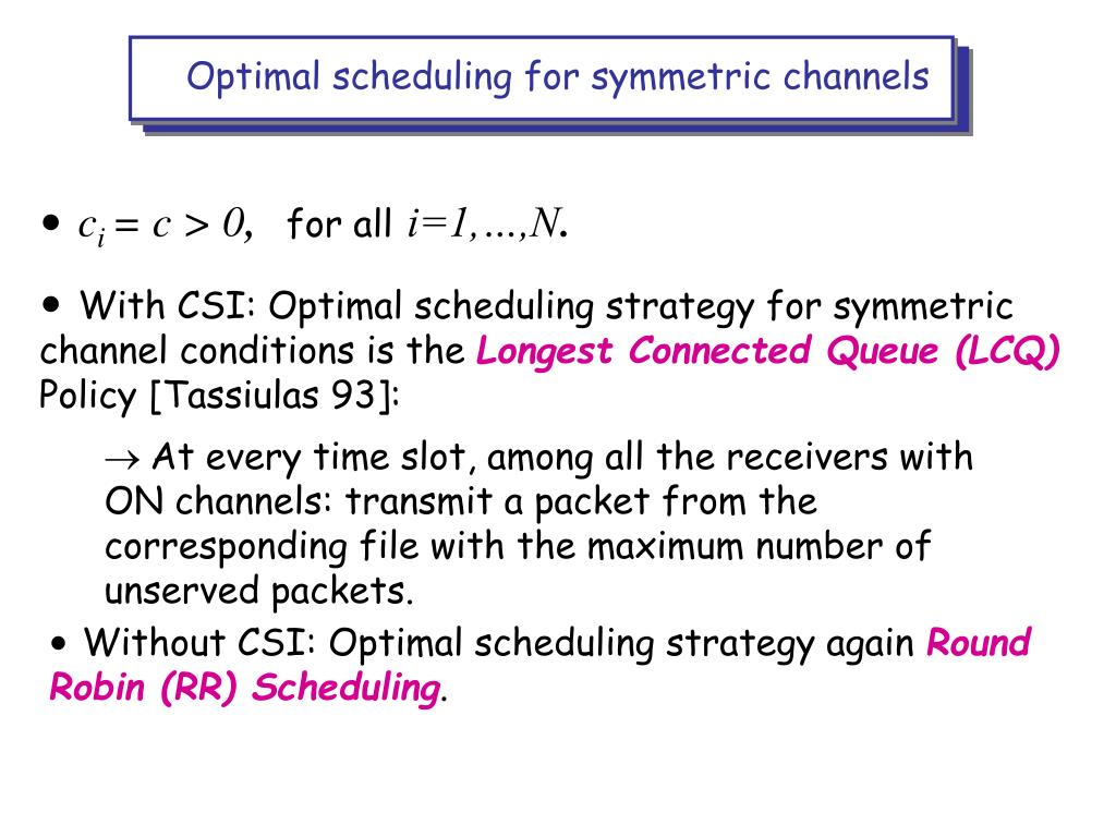 Optimal scheduling for symmetric channels
