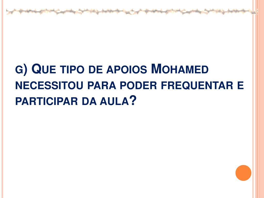 g) Que tipo de apoios Mohamed necessitou para poder