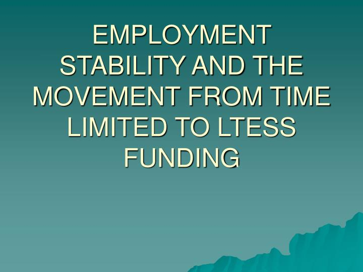 Employment stability and the movement from time limited to ltess funding l.jpg
