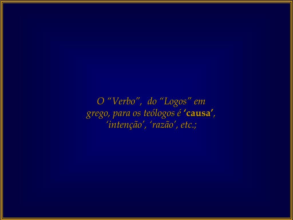 """O """"Verbo"""",  do """"Logos"""" em grego, para os teólogos é"""