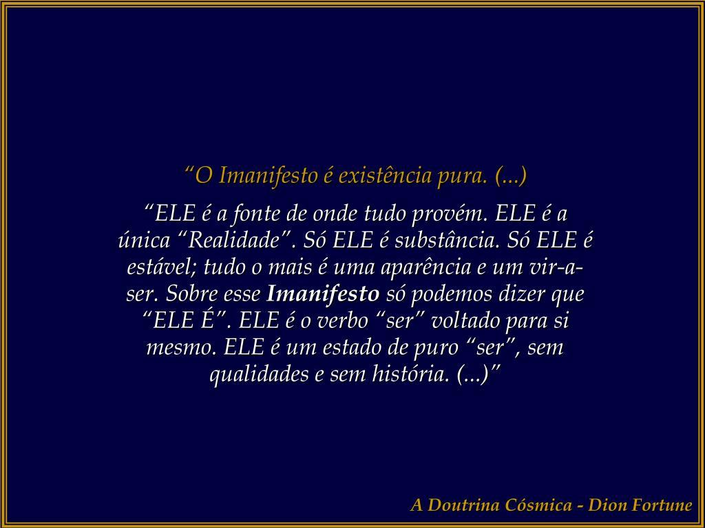 """""""O Imanifesto é existência pura. (...)"""