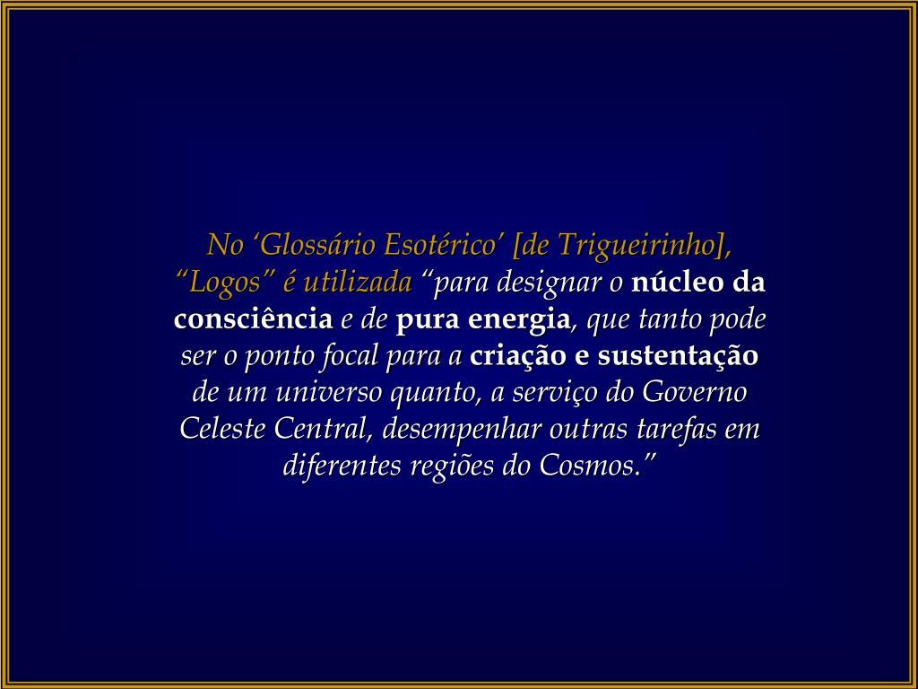 """No 'Glossário Esotérico' [de Trigueirinho], """"Logos"""" é utilizada"""
