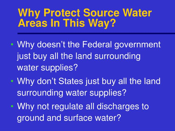 Why Protect Source Water Areas In This Way?