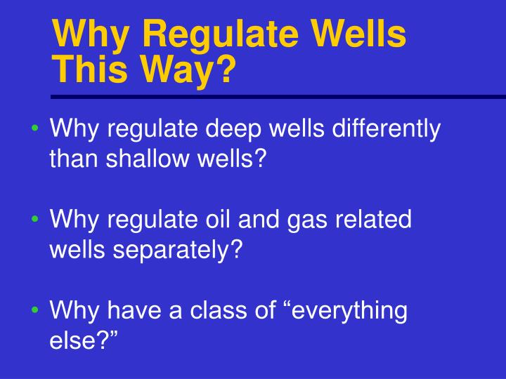 Why Regulate Wells This Way?
