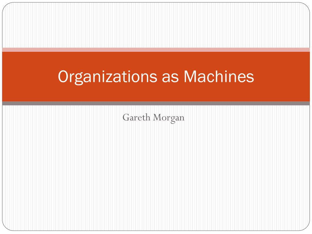 Organizations as Machines