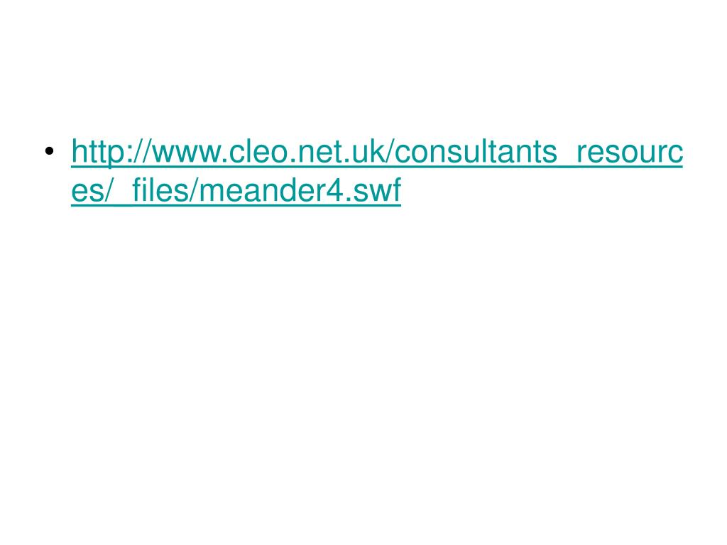 http://www.cleo.net.uk/consultants_resources/_files/meander4.swf