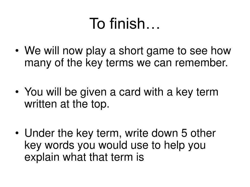 To finish…