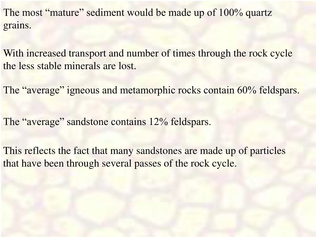 "The most ""mature"" sediment would be made up of 100% quartz grains."