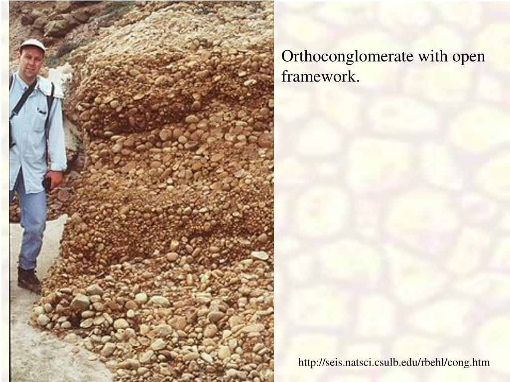 Orthoconglomerate with open framework.