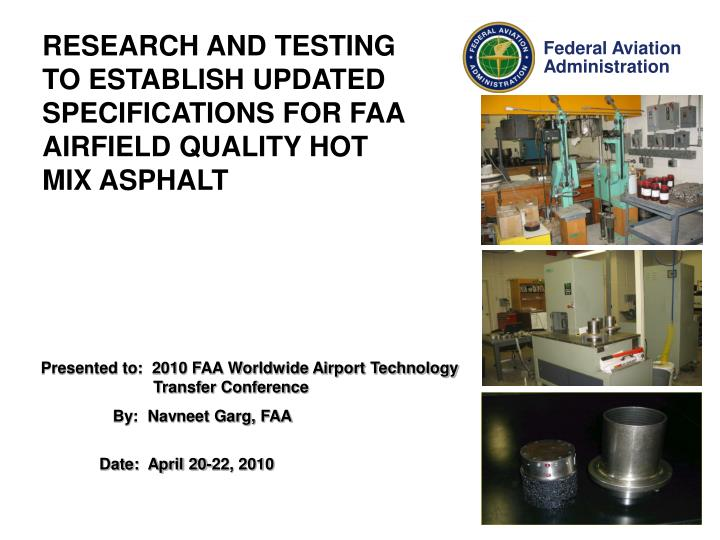 Research and testing to establish updated specifications for faa airfield quality hot mix asphalt l.jpg