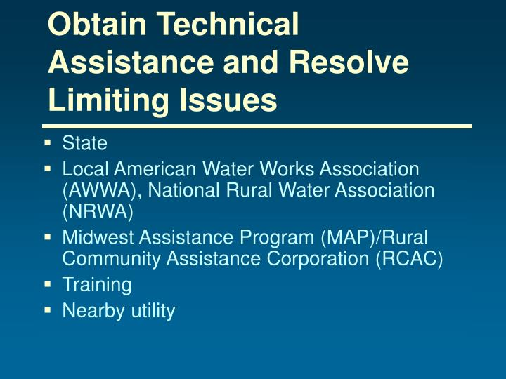Obtain Technical Assistance and Resolve Limiting Issues