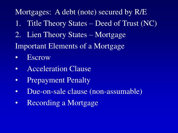 Mortgages:  A debt (note) secured by R/E