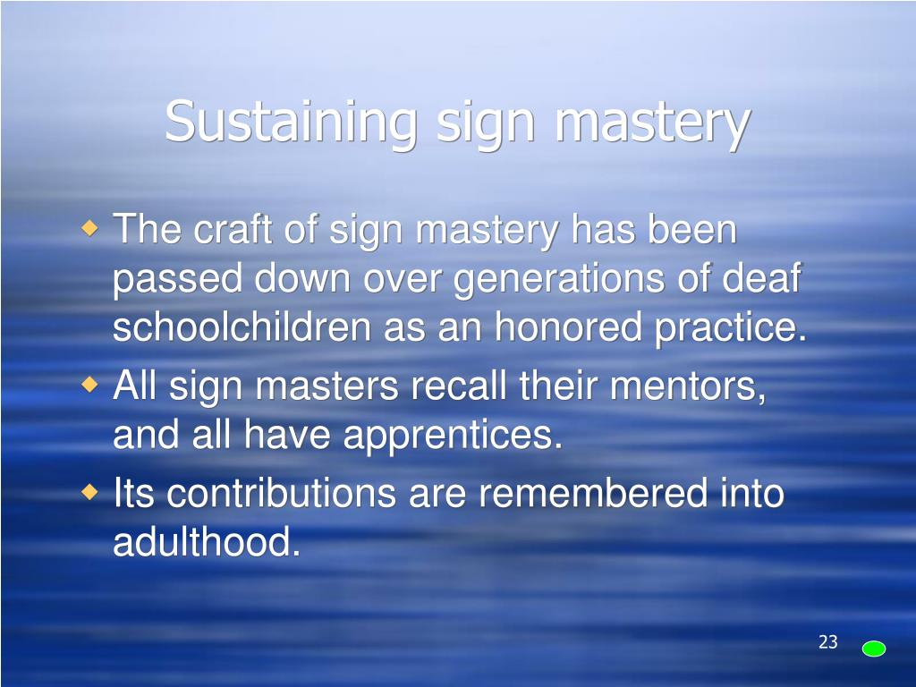 Sustaining sign mastery