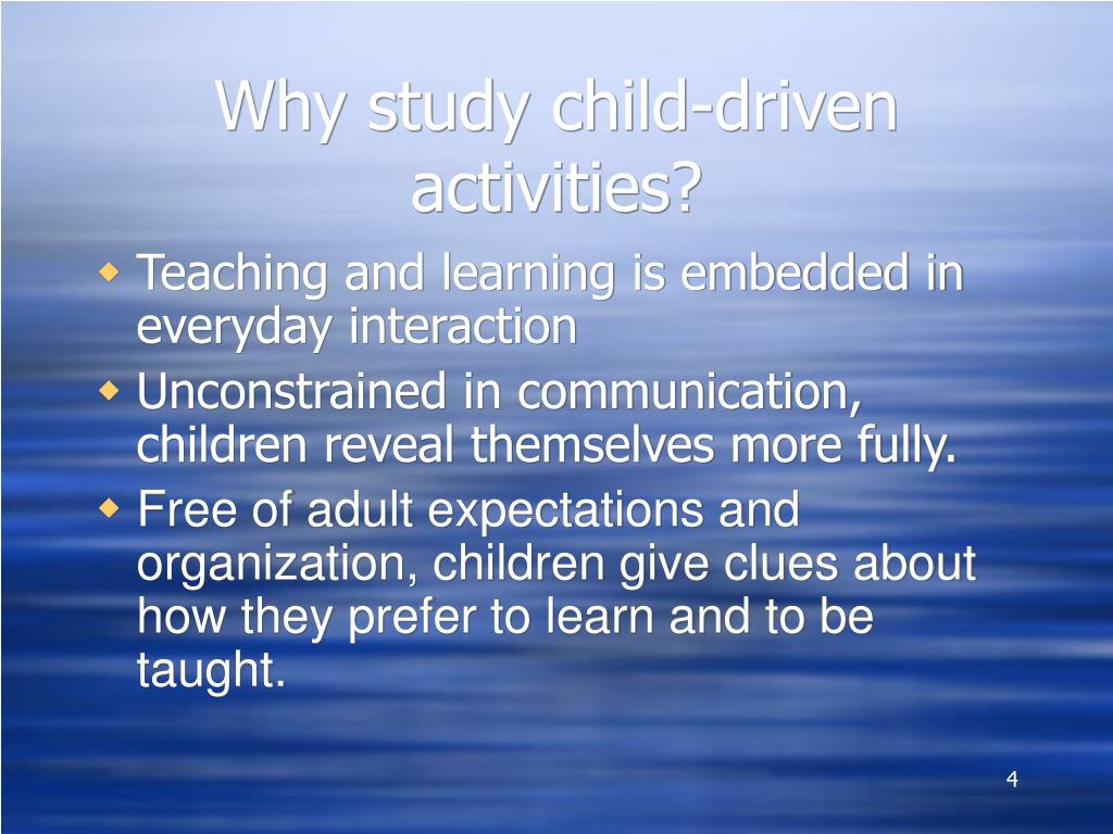 Why study child-driven activities?