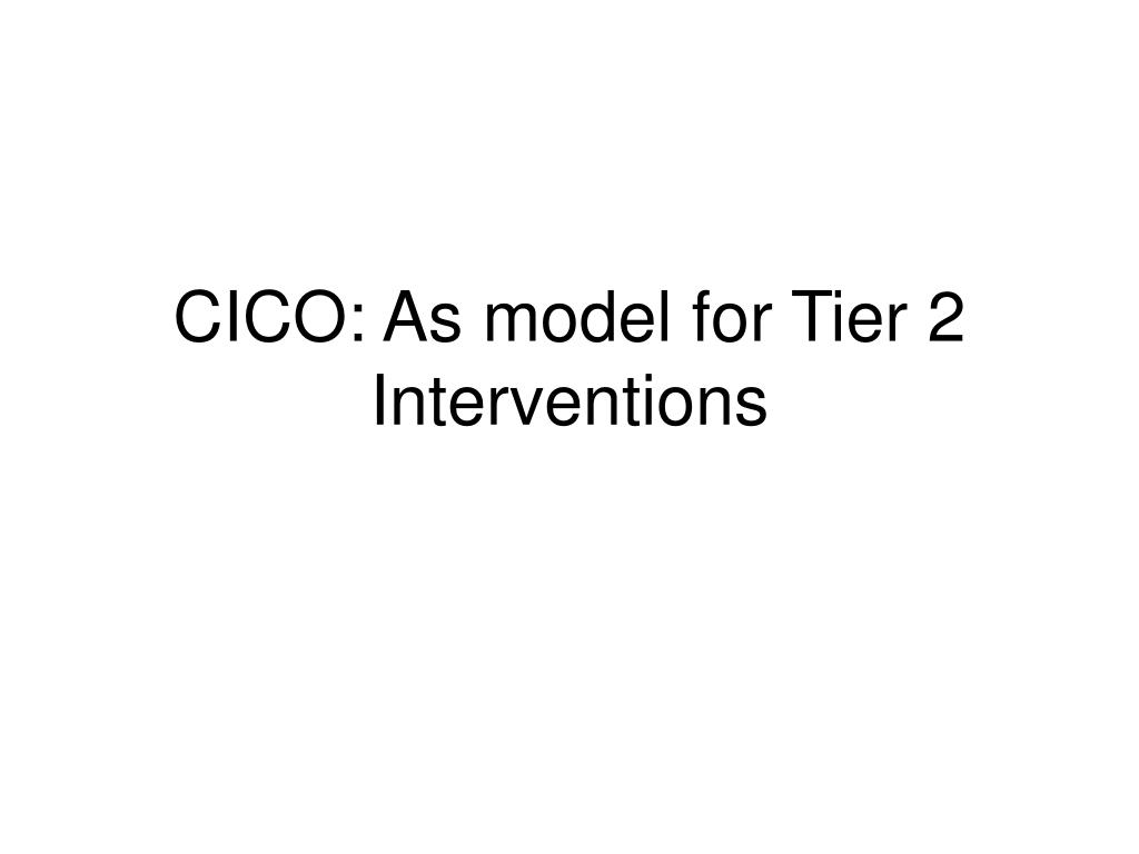 CICO: As model for Tier 2 Interventions