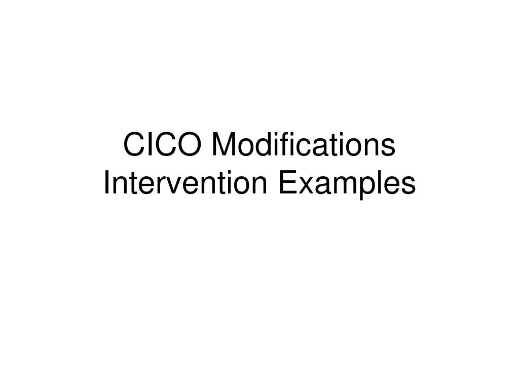 CICO Modifications