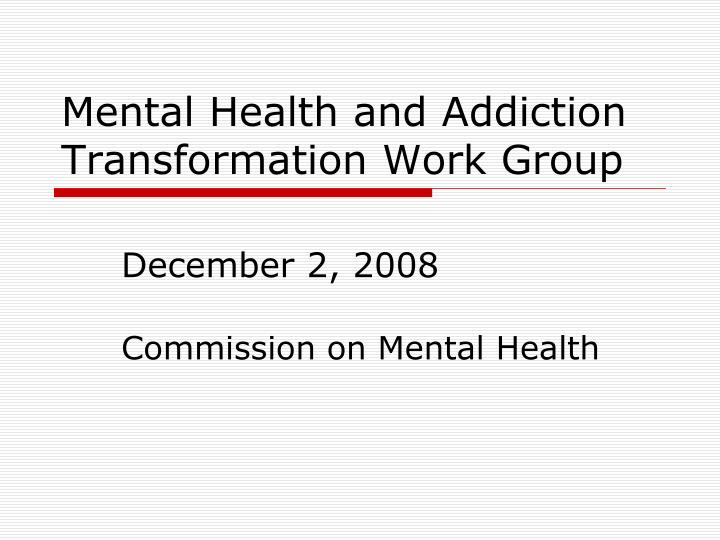 Mental health and addiction transformation work group