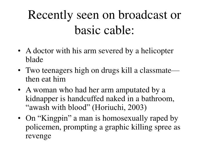 Recently seen on broadcast or basic cable: