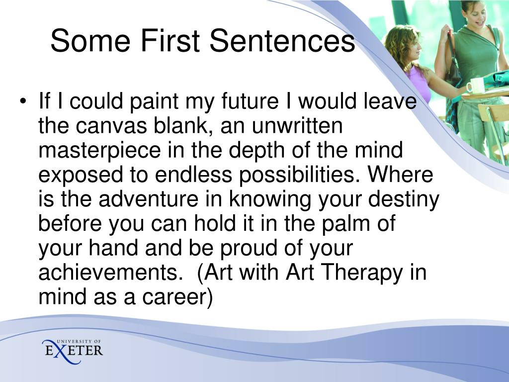 If I could paint my future I would leave the canvas blank, an unwritten masterpiece in the depth of the mind exposed to endless possibilities. Where is the adventure in knowing your destiny before you can hold it in the palm of your hand and be proud of your achievements.  (Art with Art Therapy in mind as a career)