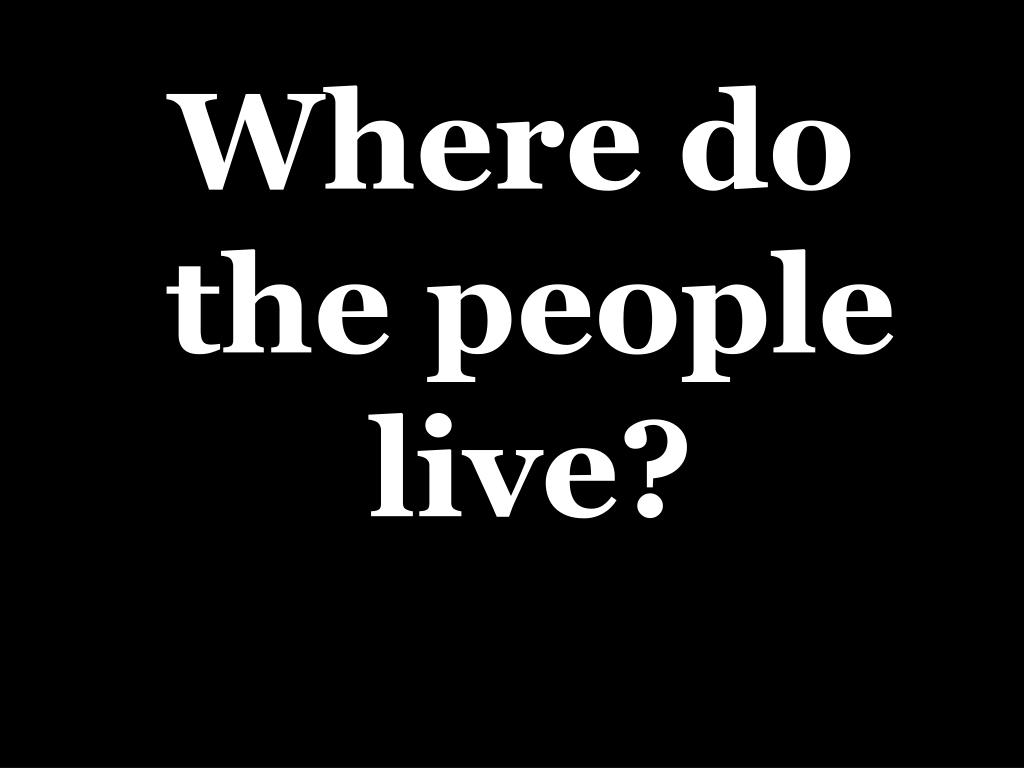 Where do the people live?