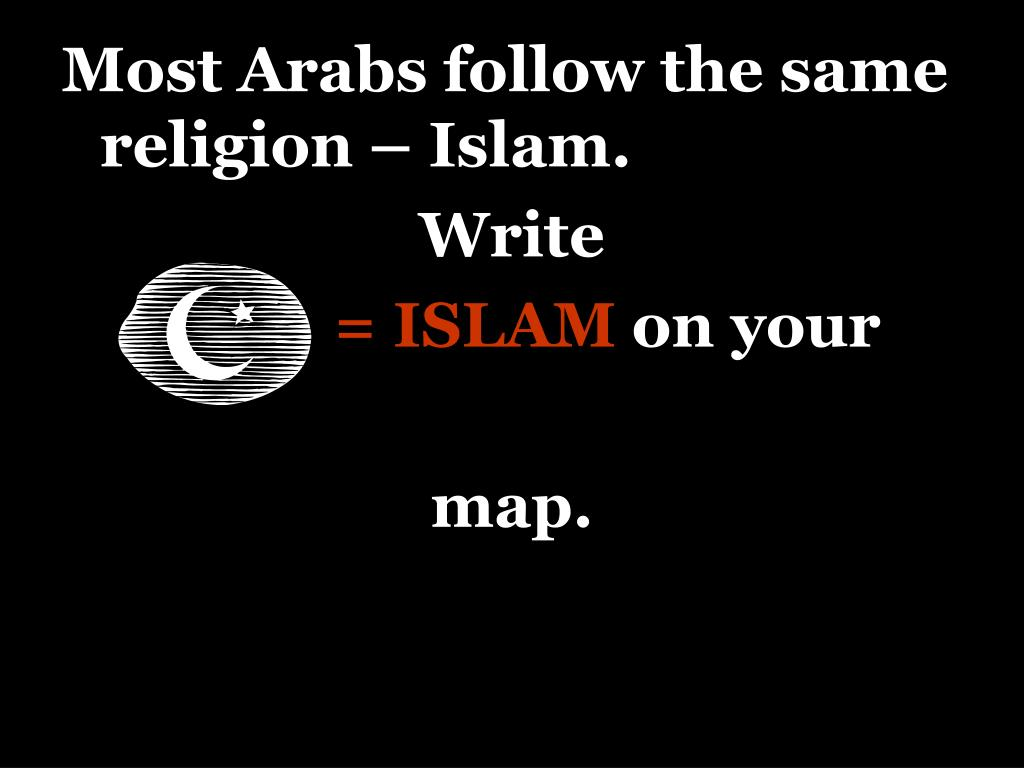 Most Arabs follow the same religion – Islam.