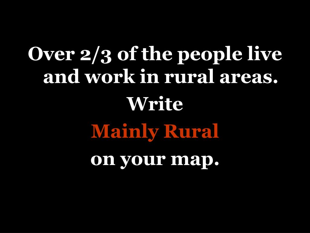 Over 2/3 of the people live and work in rural areas.