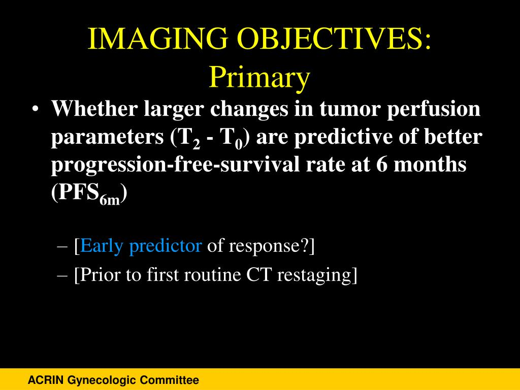 IMAGING OBJECTIVES:  Primary