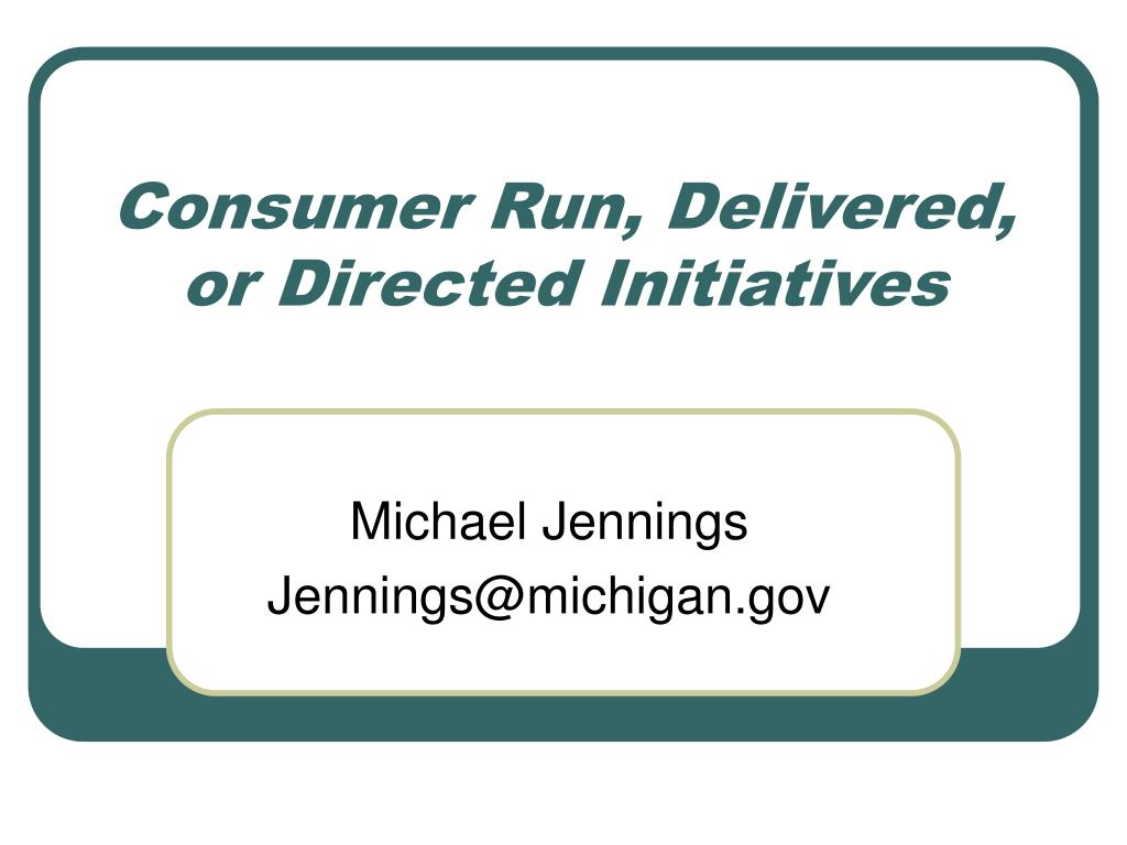 Consumer Run, Delivered, or Directed Initiatives